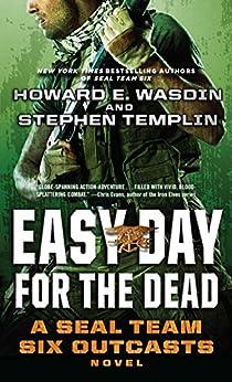 Easy Day for the Dead: A SEAL Team Six Outcasts Novel by [Stephen Templin, Howard E. Wasdin]