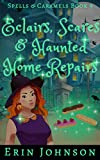 Eclairs, Scares & Haunted Home Repairs: A Cozy Witch Mystery (Spells & Caramels Book 9) (English Edition)