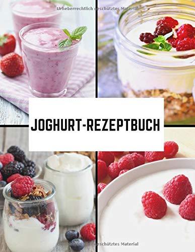 Joghurt-Rezeptbuch: 50 Rezepte für Joghurt oder fermentierte Getränke, die von Ihnen abgefüllt werden sollen | Ich stelle meine Getränke nach meinen Wünschen her