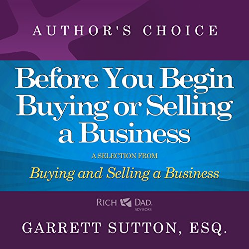 Before You Begin     A Selection from Rich Dad Advisors: Buying and Selling a Business              By:                                                                                                                                 Garrett Sutton                               Narrated by:                                                                                                                                 Garrett Sutton                      Length: 22 mins     4 ratings     Overall 4.3