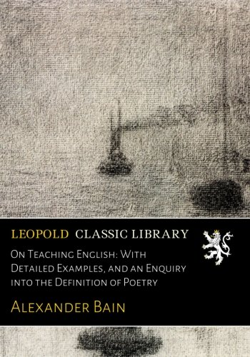 On Teaching English: With Detailed Examples, and an Enquiry into the Definition of Poetry