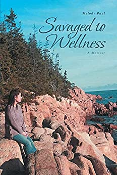 Savaged to Wellness: A Memoir by [Melody Paul]