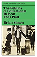 Politics of Educational Reform 1920-1940 (Study in History of Education)