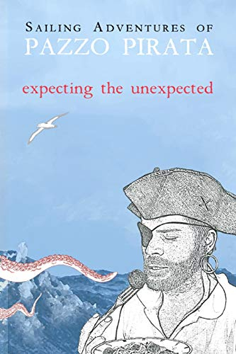 Book: Sailing Adventures of Pazzo Pirata - Expecting the Unexpected by Pazzo Pirata