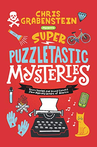 Compare Textbook Prices for Super Puzzletastic Mysteries: Short Stories for Young Sleuths fromMystery Writers of America Illustrated Edition ISBN 9780062884206 by Grabenstein, Chris,Gibbs, Stuart,Giles, Lamar,Hale, Bruce,Lerangis, Peter,Milford, Kate,Whitesides, Tyler