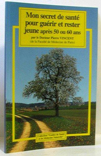 """Mon Secret de Sante Pour Guerir et Rester Jeune Apres 50 Ou 60 Ans (Collection """"Guides de Sante et de Medecine Naturelle"""")"""