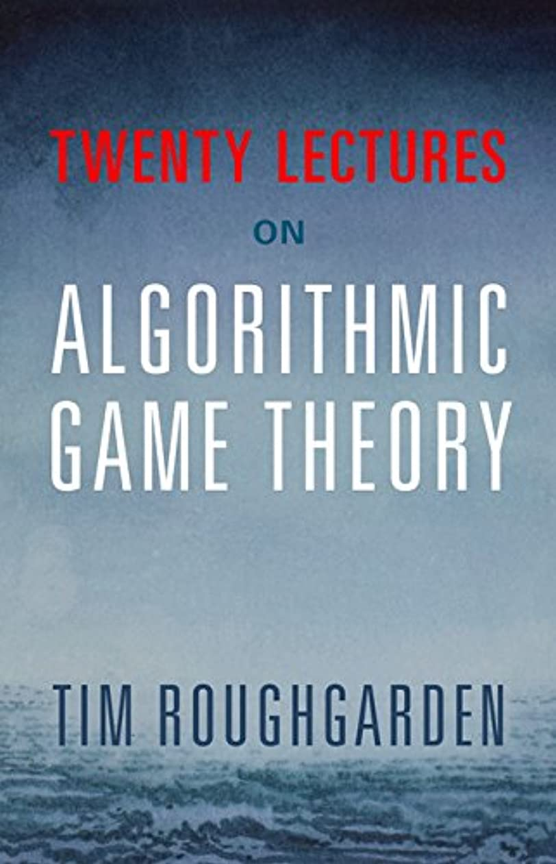 破産花輪悪名高いTwenty Lectures on Algorithmic Game Theory (English Edition)