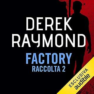 Factory - Raccolta 2                   Di:                                                                                                                                 Derek Raymond                               Letto da:                                                                                                                                 Alberto Caneva                      Durata:  21 ore e 4 min     1 recensione     Totali 5,0