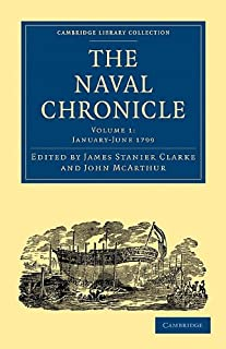 The Naval Chronicle: Volume 1, January–July 1799: Containing a General and Biographical History of the Royal Navy of the U...