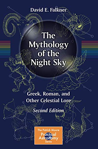 The Mythology of the Night Sky: Greek, Roman, and Other Celestial Lore (The Patrick Moore Practical Astronomy Series)