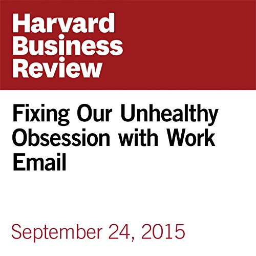 Fixing Our Unhealthy Obsession with Work Email copertina