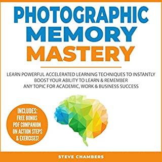 Photographic Memory Mastery     Learn Powerful Techniques to Boost Your Memory Instantly & Remember Important Details for Achieving Academic, Work and Business Success              By:                                                                                                                                 Steve Chambers                               Narrated by:                                                                                                                                 Jason R. Gray                      Length: 1 hr and 51 mins     Not rated yet     Overall 0.0