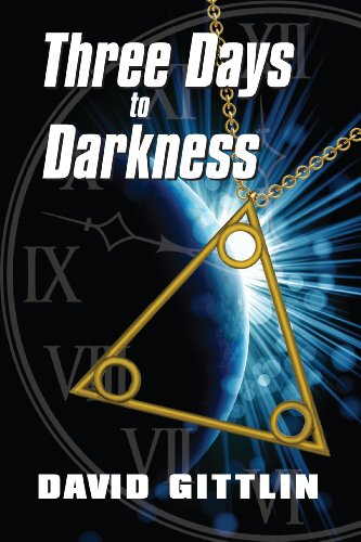 Three Days to Darkness: Three days to save the world. Only three people to help. Three lessons to learn. by [David Gittlin]