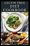 LECTIN FREE DIET COOKBOOK: Delicious Lentin Free Recipes,Food List and Meal Plan To Help Lose Weight, Heal Your Gut, and Feel Better