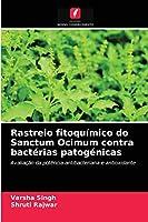 Rastreio fitoquímico do Sanctum Ocimum contra bactérias patogénicas