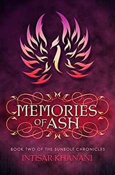 Memories of Ash (The Sunbolt Chronicles Book 2) by [Intisar Khanani]