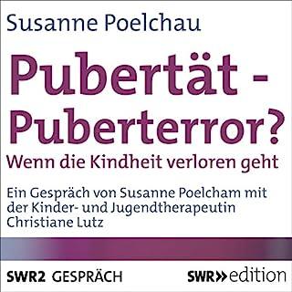 Pubertät - Puberterror? Wenn die Kindheit verloren geht Titelbild