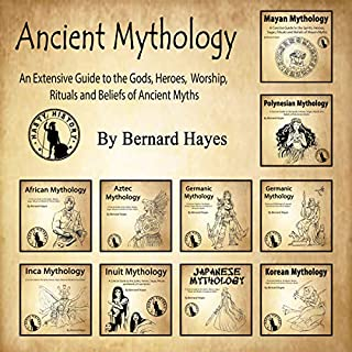 Ancient Mythology: An Extensive Guide to the Gods, Heroes, Worship, Rituals and Beliefs of Ancient Myths cover art