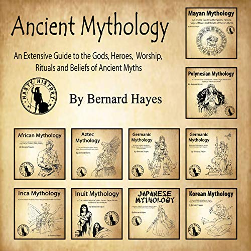Ancient Mythology: An Extensive Guide to the Gods, Heroes, Worship, Rituals and Beliefs of Ancient Myths Audiobook By Bernard Hayes,                                                                                        Hasty History cover art