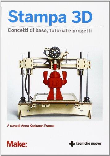 Stampa 3D. Concetti di base, tutorial e progetti