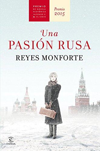 Una pasión rusa: Premio de Novela Histórica Alfonso X El Sabio 2015 (Fuera de colección)
