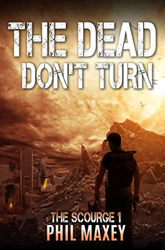 The Dead Don't Turn (The Scourge Book 1) by [Phil Maxey]