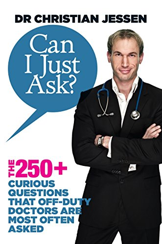 Can I Just Ask?: The 250+ Curious Questions that Off-Duty Doctors Are Most Often Asked
