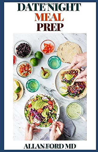 DATE NIGHT MEAL PREP: The Ultimate Guide To Healthy And Nutritious Meal Prep On A Date Night