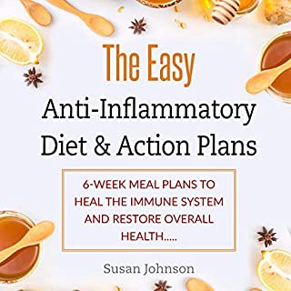 The Easy Anti-Inflammatory Diet & Action Plans: 6-Week Meal Plans to Heal the Immune System and Restore Overall Health                   By:                                                                                                                                 Susan Johnson                               Narrated by:                                                                                                                                 Kip Ferguson                      Length: 4 hrs and 24 mins     25 ratings     Overall 5.0