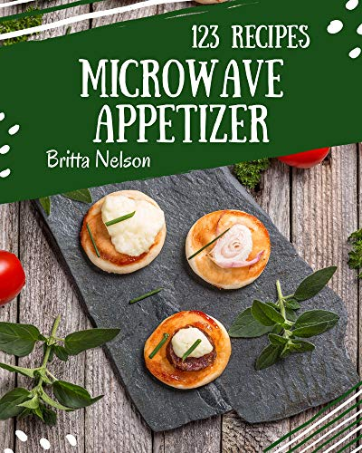 123 Microwave Appetizer Recipes: A Microwave Appetizer Cookbook You Will Love (English Edition)