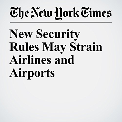 New Security Rules May Strain Airlines and Airports copertina