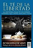 El té de la libertad: La historia real de un héroe español que salvó muchas vidas (Novelas con valor...
