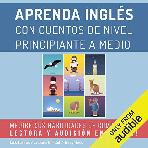 Aprenda Inglés con Cuentos de Nivel Principiante a Medio: Mejore sus Habilidades de Comprensión Lectora y Audición en Inglés! (Spanish Edition)