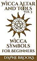 Wicca Altar and Tools - Wicca Symbols for Beginners: The Complete Guide to Symbology: Water, Fire, Colors, Essential Oils, Astrology + Self Care + Simple Spells