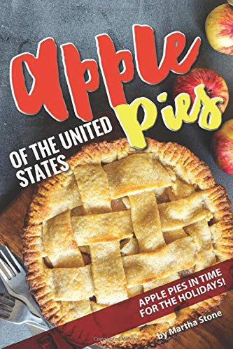 Apple Pies of the United States: Apple Pies in Time for the...