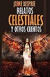 Relatos celestiales y otros cuentos: Conversaciones con Dios y con el Diablo - Jaime Despree