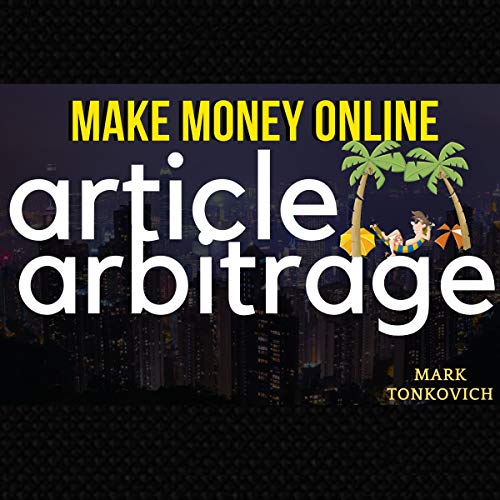Make Money Online: Article Arbitrage audiobook cover art