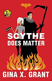 Scythe Does Matter (The Reluctant Reaper Series Book 2) by [Gina X. Grant]