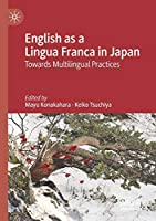 English as a Lingua Franca in Japan: Towards Multilingual Practices