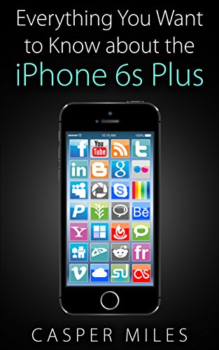 iPhone 6s: Everything You Want to Know about the iPhone 6s Plus (English Edition)