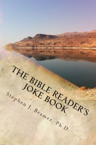 Compare Textbook Prices for The Bible Reader's Joke Book: A collection of over 2,000 jokes, puns, humorous stories, and funny sayings related to the Bible: arranged from Genesis to Revelation 1 Edition ISBN 9781502741202 by Bramer Ph.D., Stephen J
