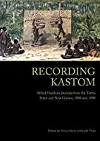 Recording Kastom: Alfred Cort Haddon's Journals from his Expeditions to the Torres Strait, 1888–89 and 1898–99