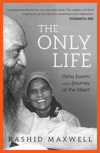 The Only Life: Osho, Laxmi and a Journey of the Heart (English Edition)