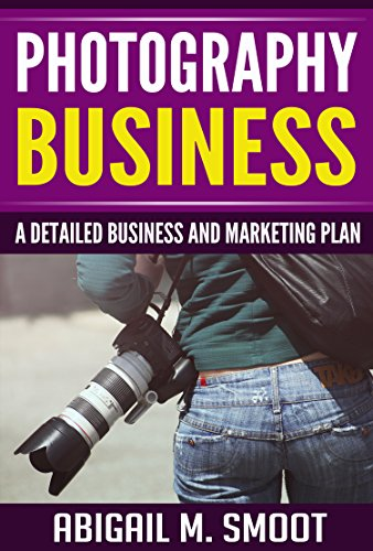 Photography Business: A Detailed Business and Marketing Plan