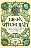Green Witchcraft: A Practical Guide to Discovering the Magic of Plants, Herbs, Crystals, and Beyond (English Edition)