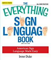 The Everything Sign Language Book: American Sign Language Made Easy... All new photos! (Everything®)