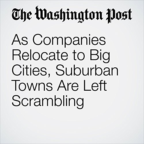 As Companies Relocate to Big Cities, Suburban Towns Are Left Scrambling copertina