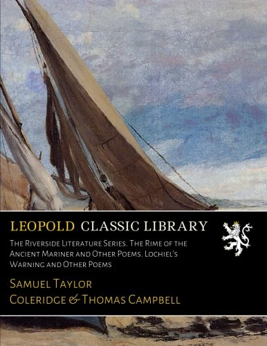 The Riverside Literature Series. The Rime of the Ancient Mariner and Other Poems. Lochiel's Warning and Other Poems