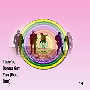 They're Gonna Get You (Run, Run)