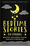 Bedtime Stories For Children: Beautiful Yoga Nidras To Guide Your Kids To Dreamland: An Assorted Collection of Dreamy Visualization Stories to Help ... Relax, and Fall Asleep Fast (Magical Sleep)